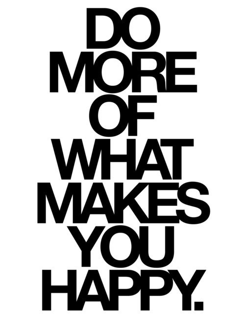 be happy, more, quote, text, what makes you happy