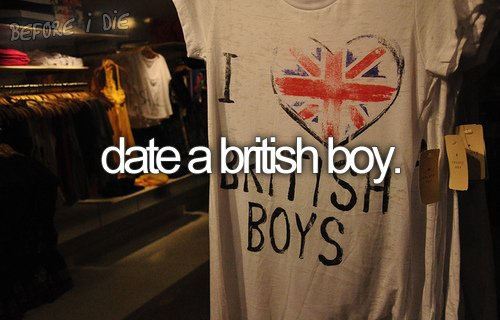 before i die, british, british boy, date a british boy, dating