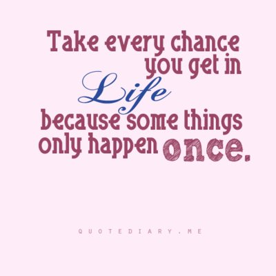 chance, happen once, quote