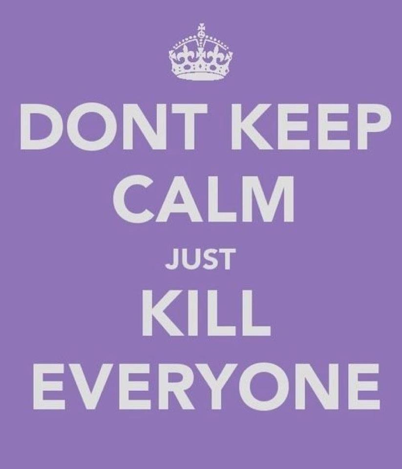dont keep calm, keep calm, kill everyone, lol, purple