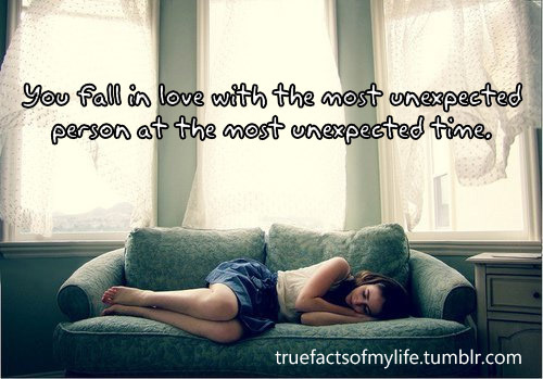 facts, fall in love, life, text, true, unexpected person, unexpected time