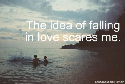 fall in love, idea, love, quote, scares, scaring me, text