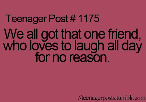 friend, laugh, laugh for no reason, no reason, post, stuff, teenager, teenager post, teenager posts