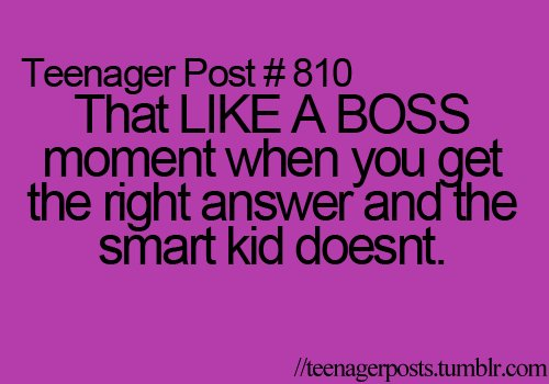 i do it, like a baws, like a boss, lol, oh my god, so true, teenagerpost, true